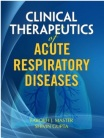 Clinical Therapeutics of Acute Respiratory Diseases - Dr Farokh J Master and Shivin Gupta